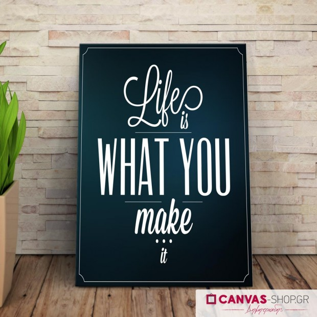 Life is What You Make It, πίνακας σε καμβά