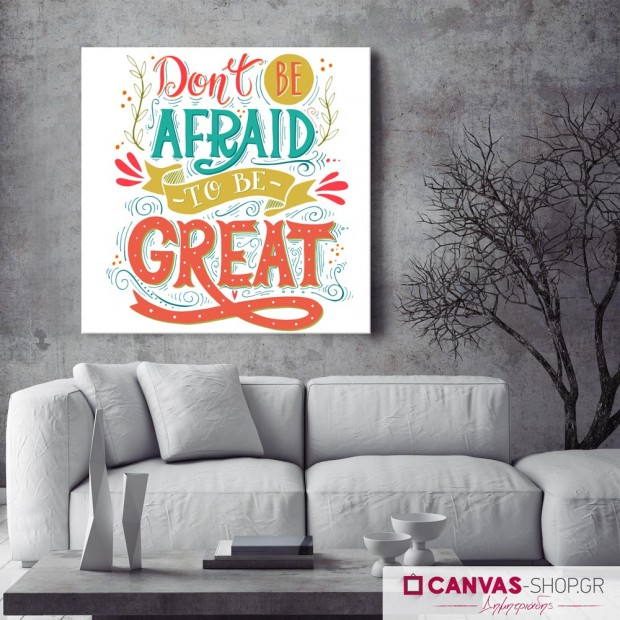 Don't be Afraid to be Great, πίνακας σε καμβά